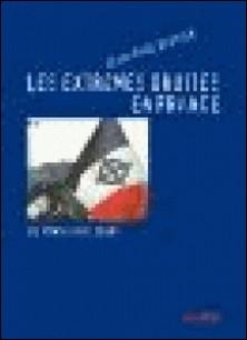 Les extrêmes droites en France - De la traversée du désert à l'ascension du Front national (de 1945 à nos jours)-Jean-Paul Gautier