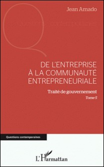 De l'entreprise à la communauté entrepreneuriale - Traité de gouvernement - Tome 5-Jean Amado