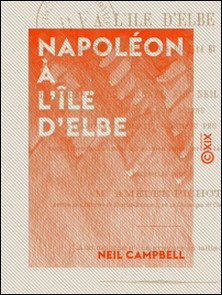 Napoléon à l'île d'Elbe - Chronique des événements de 1814 et 1815-Amédée Pichot , Neil Campbell