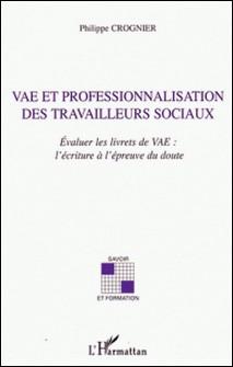 VAE et professionnalisation des travailleurs sociaux - Evaluer les livrets de VAE : l'écriture à l'épreuve du doute-Philippe Crognier
