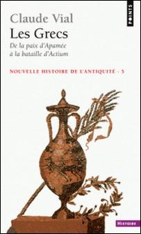Nouvelle histoire de l'Antiquité - Tome 5, Les Grecs, de la paix d'Apamée à la bataille d'Actium-Claude Vial