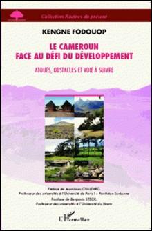 Le Cameroun face au défi du développement - Atouts, obstacles et voie à suivre-Kengne Fodouop