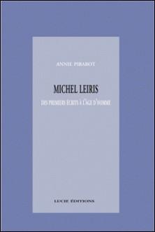 Michel Leiris. Des premiers écrits à l'âge d'homme-Annie Pibarot
