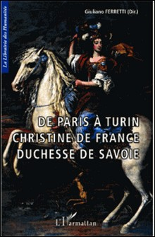 De Paris à Turin - Christine de France duchesse de Savoie-Giuliano Ferretti