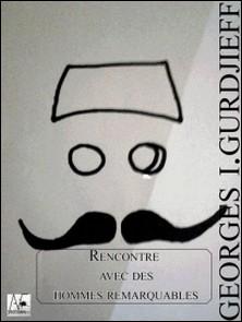 Rencontre avec des hommes remarquables-Georges I. Gurdjieff