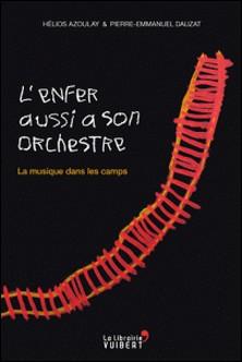 L'enfer aussi a son orchestre. La musique dans les camps - Suivi de Le 30 mai 1431-Hélios Azoulay , Pierre-Emmanuel Dauzat