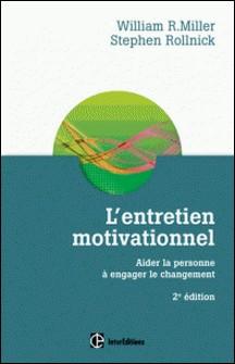 L'entretien motivationnel - 2e éd. - Aider la personne à engager le changement-William R. Miller , Stephen Rollnick