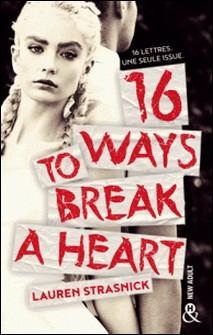 16 Ways To Break A Heart - une nouveauté New Adult-Lauren Strasnick