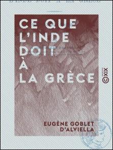 Ce que l'Inde doit à la Grèce - Des influences classiques dans la civilisation de l'Inde-Eugène Goblet d'Alviella