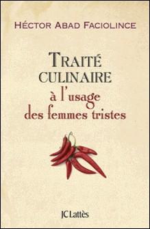 Traité culinaire à l'usage des femmes tristes-Hector Abad Faciolince