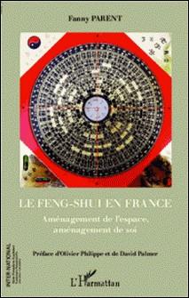 Le feng-shui en France - Aménagement de l'espace, aménagement de soi-Fanny Parent