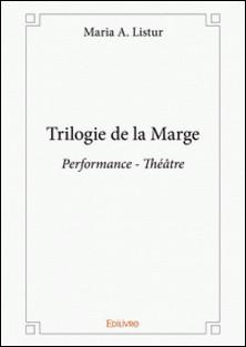 Trilogie de la marge - Performance - Théâtre-Maria A Listur