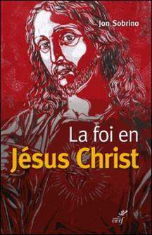 La foi en Jésus Christ - Essai à partir des victimes-Jon Sobrino