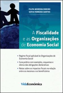A Fiscalidade e as Organizações de Economia Social-Filipa Moreira Ribeiro , Sofia Ferreira Santos