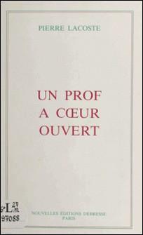 Un prof à cour ouvert : autobiographie-Pierre Lacoste