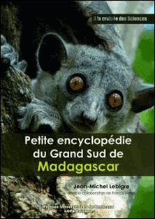 Petite encyclopédie du Grand Sud de Madagascar-Jean-Michel Lebigre