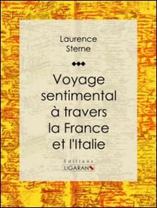 Voyage sentimental à travers la France et l'Italie-Laurence Sterne , Ligaran
