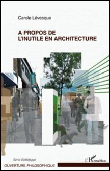 A propos de l'inutile en architecture-Carole Levesque