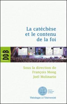La catéchèse et le contenu de la foi - Actes du cinquième colloque international de l'ISPC tenu à Paris du 15 au 18 février 2011-Joël Molinario , Collectif