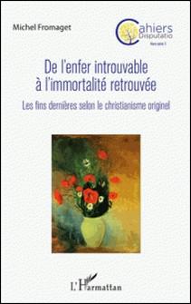 De l'enfer introuvable à l'immortalité retrouvée - Les fins dernières selon le christianisme originel-Michel Fromaget