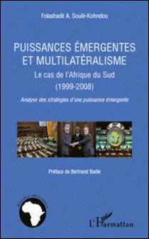 Puissances émergentes et multilatéralisme - Le cas de l'Afrique du Sud (1999-2008); Analyse des stratégies d'une puissance émergente-Folashadé A. Soule-Kohndou