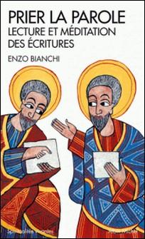 Prier la parole - Introduction à la lectio divina-Enzo Bianchi