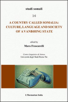 Country called Somalia : culture, language and society of a vanishing state-Maria Frascarelli