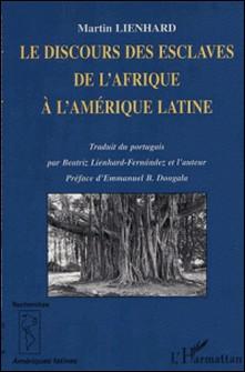 Le discours des esclaves de l'Afrique à l'Amérique latine (Kongo, Angola, Brésil, Caraïbes)-Martin Lienhard