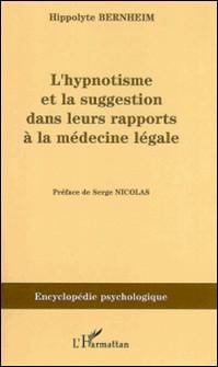 L'hynoptisme et la suggestion dans leurs rapports à la médecine légale-Hippolyte Bernheim