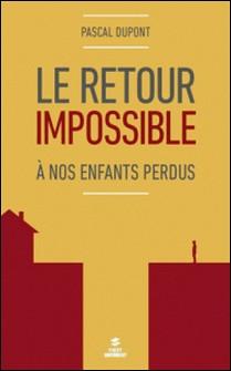 Le retour impossible - A nos enfants égarés-Pascal Dupont