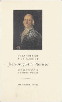 De la Corrèze à la Floride, Jean-Augustin Pénières : conventionnel et député d'Ussel-Victor Faure , Henri Belcour