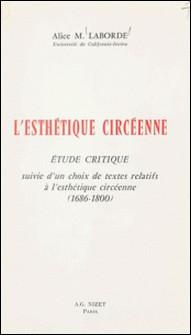 L'esthétique circéenne - Étude critique, suivie d'un choix de textes relatifs à l'esthétique circéenne (1686-1800)-Alice M. Laborde