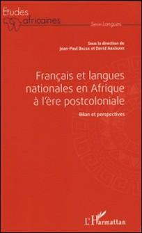 Français et langues nationales en Afrique à l'ère postcoloniale - Bilan et perspectives-Jean-Paul Balga , David Abaïkaye