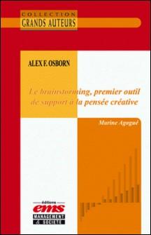 Alex F. Osborn - Le brainstorming, premier outil de support à la pensée créative-Marine Agogué