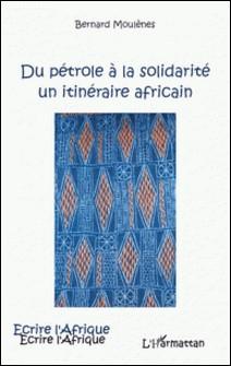 Du pétrole à la solidarité - Un itinéraire africain-Bernard Moulènes