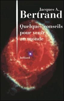 Quelques conseils pour venir au monde-Jacques-A Bertrand