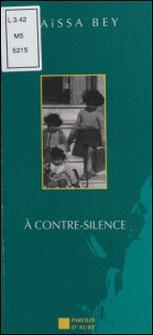 À contre-silence. suivi d'un choix de textes - Entretien avec Martine Marzloff-Maïssa Bey