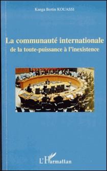 La communauté internationale - De la toute puissance à l'inexistence-Kanga Bertin Kouassi