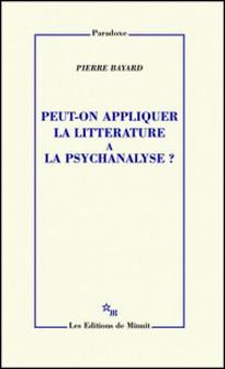Peut-on appliquer la littérature à la psychanalyse ?-Pierre Bayard