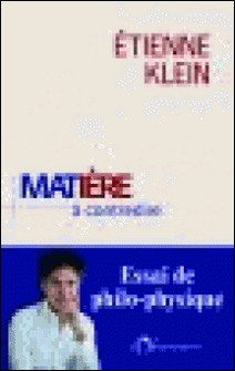 Matière à contredire - Essai de philo-physique-Etienne Klein