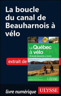 Le Québec à vélo - La boucle du canal de Beauharnois à vélo-Anne-Marie Grandtner , Francine Saint-Laurent