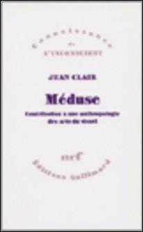 Méduse (Contribution à une anthropologie des arts visuels)-Jean Clair
