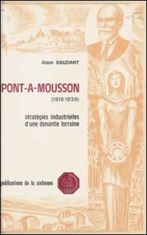 Pont-à-Mousson (1918-1939) : Stratégies industrielles d'une dynastie lorraine-Alain Baudant