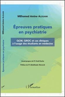 Epreuves pratiques en psychiatrie - QCM, QROC et cas cliniques à l'usage des étudiants en médecine-Mohamed Amine Alouani