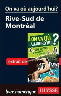 On va où aujourd'hui ? - 150 sorties à Montréal et environs. Chap. Rive-Sud de Montréal-Alain Demers