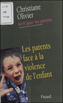 Les parents face à la violence de l'enfant-Christiane Olivier