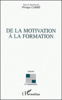De la motivation à la formation-Philippe Carré , Collectif