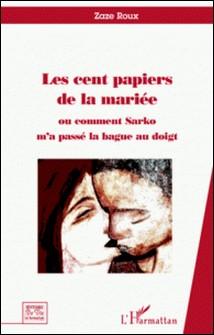 Les cent papiers de la mariée - Ou comment Sarko m'a passé la bague au doigt-Zaze Roux
