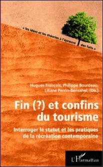 Fin(?) et confins du tourisme - Interroger le statut et les pratiques de la récréation contemporaine-Philippe Bourdeau