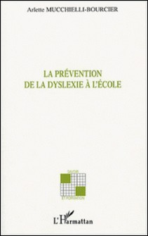La prévention de la dyslexie à l'école-Arlette Mucchielli-Bourcier